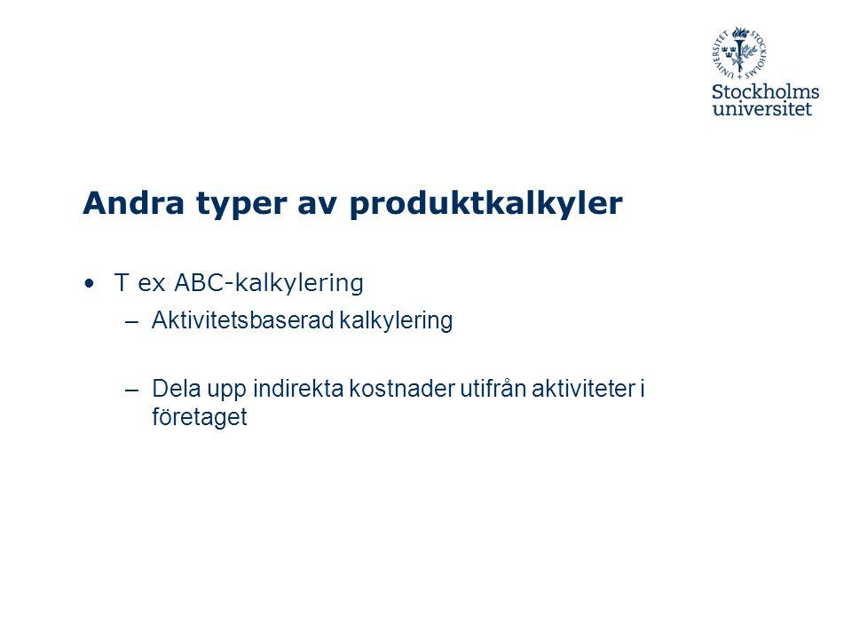 Andra typer av produktkalkyler T ex ABC-kalkylering –Aktivitetsbaserad kalkylering –Dela upp indirekta kostnader utifrån aktiviteter i företaget