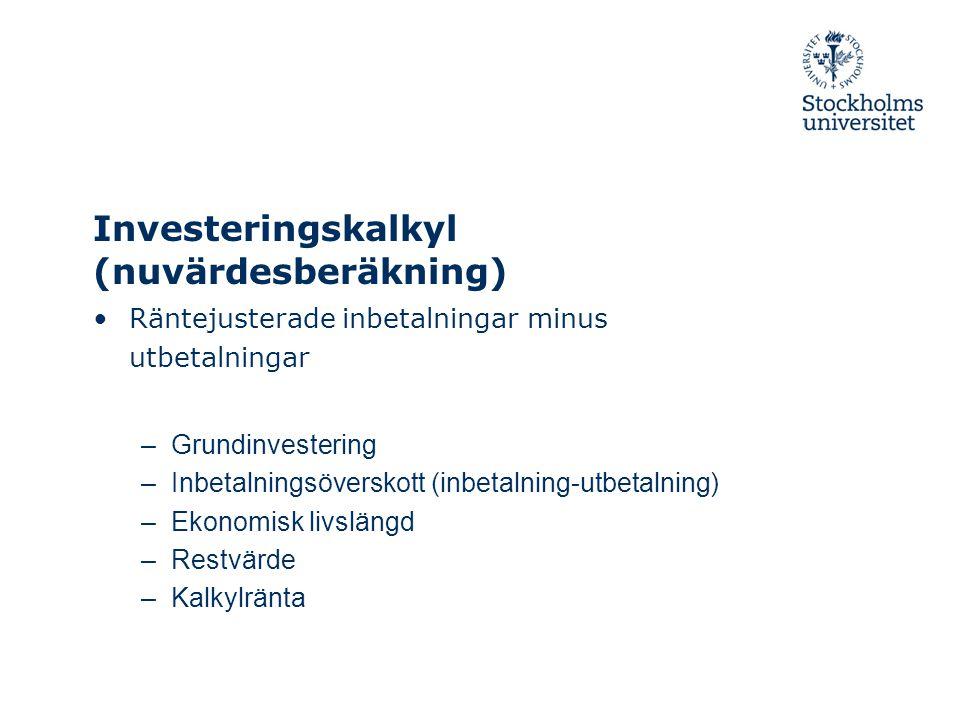 Investeringskalkyl (nuvärdesberäkning) Räntejusterade inbetalningar minus utbetalningar –Grundinvestering –Inbetalningsöverskott (inbetalning-utbetalning) –Ekonomisk livslängd –Restvärde –Kalkylränta