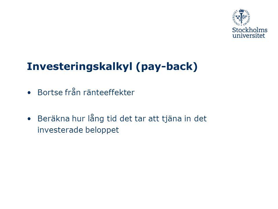 Investeringskalkyl (pay-back) Bortse från ränteeffekter Beräkna hur lång tid det tar att tjäna in det investerade beloppet