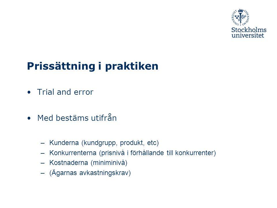 Prissättning i praktiken Trial and error Med bestäms utifrån –Kunderna (kundgrupp, produkt, etc) –Konkurrenterna (prisnivå i förhållande till konkurrenter) –Kostnaderna (miniminivå) –(Ägarnas avkastningskrav)