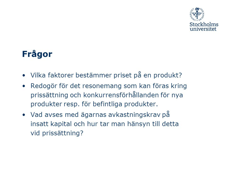 Frågor Vilka faktorer bestämmer priset på en produkt? Redogör för det resonemang som kan föras kring prissättning och konkurrensförhållanden för nya p