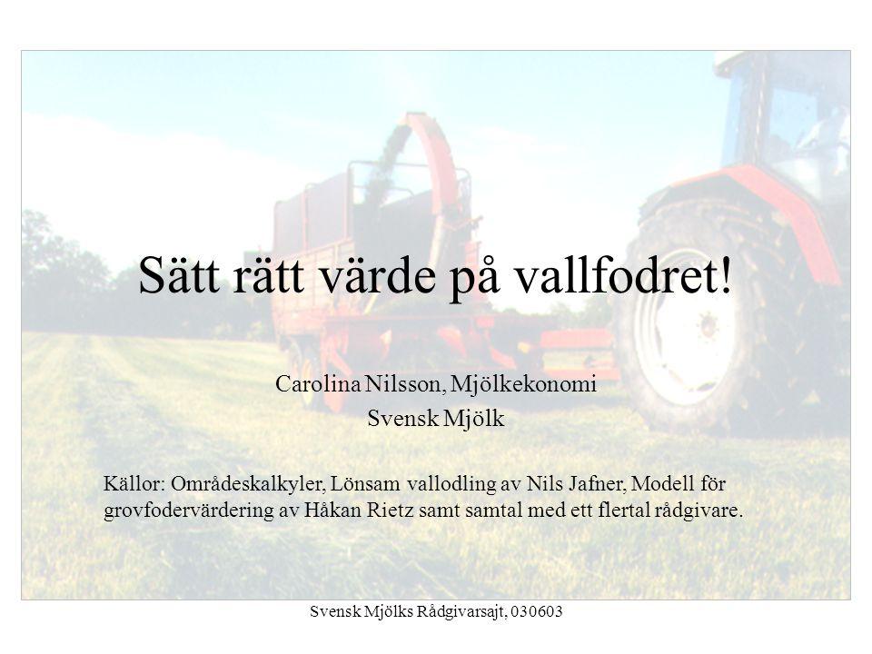 Svensk Mjölks Rådgivarsajt, 030603 Sätt rätt värde på vallfodret! Carolina Nilsson, Mjölkekonomi Svensk Mjölk Källor: Områdeskalkyler, Lönsam vallodli