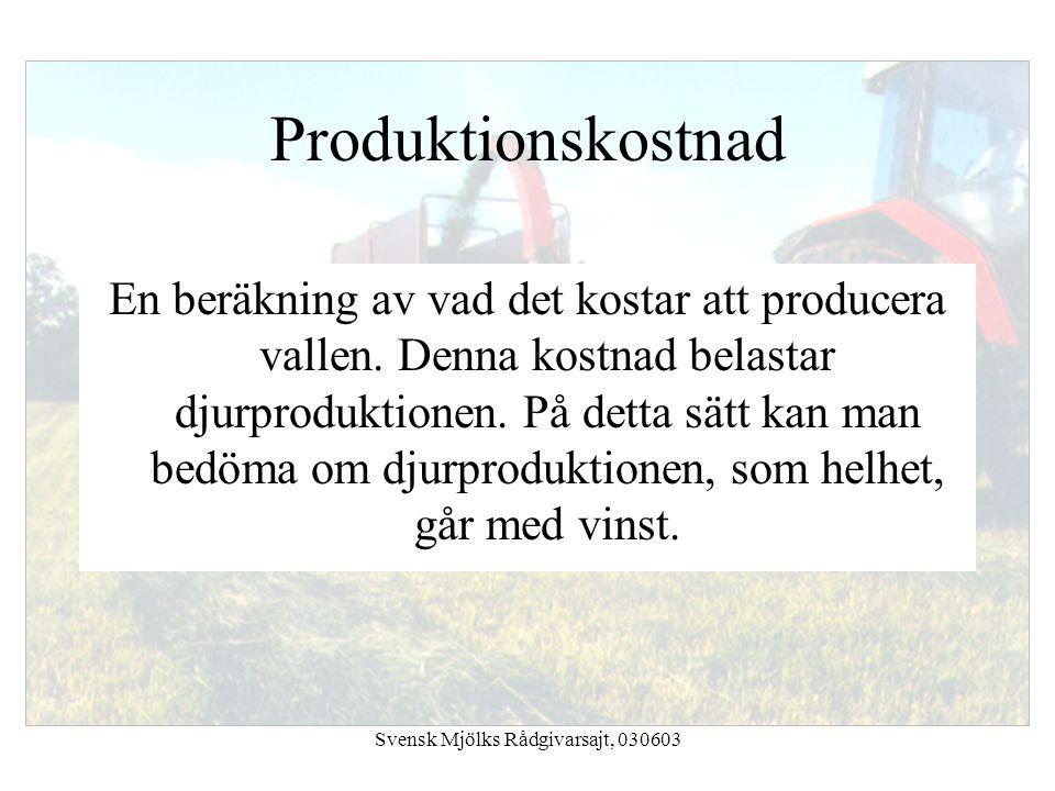 Svensk Mjölks Rådgivarsajt, 030603 Produktionskostnad En beräkning av vad det kostar att producera vallen. Denna kostnad belastar djurproduktionen. På