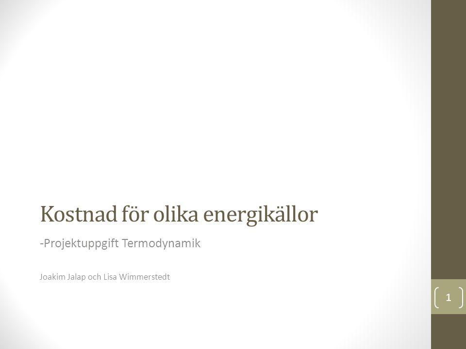 Kostnad för olika energikällor -Projektuppgift Termodynamik Joakim Jalap och Lisa Wimmerstedt 1