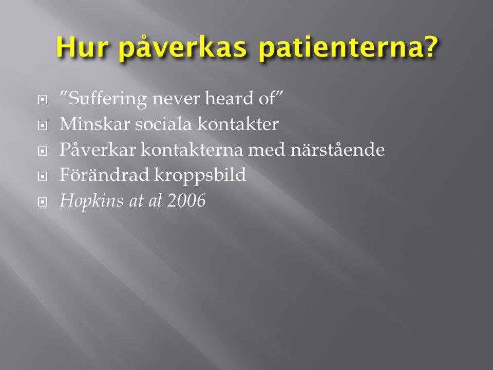 """Hur påverkas patienterna?  """"Suffering never heard of""""  Minskar sociala kontakter  Påverkar kontakterna med närstående  Förändrad kroppsbild  Hopk"""