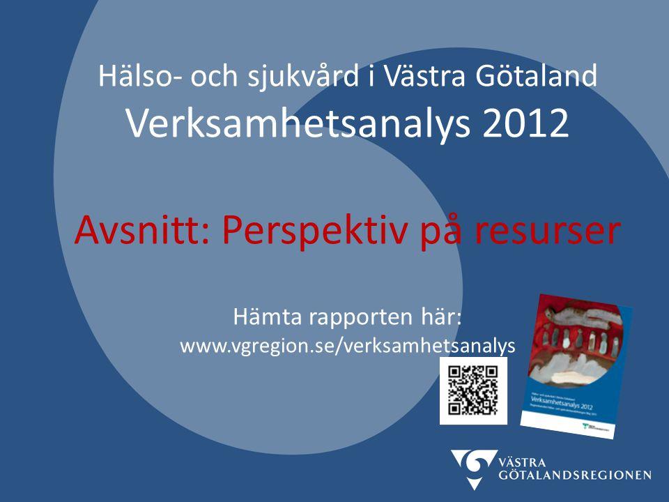 Hälso- och sjukvård i Västra Götaland Verksamhetsanalys 2012 Avsnitt: Perspektiv på resurser Hämta rapporten här: www.vgregion.se/verksamhetsanalys