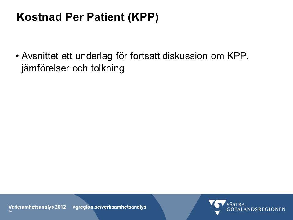 Kostnad Per Patient (KPP) Avsnittet ett underlag för fortsatt diskussion om KPP, jämförelser och tolkning Verksamhetsanalys 2012 vgregion.se/verksamhetsanalys 14