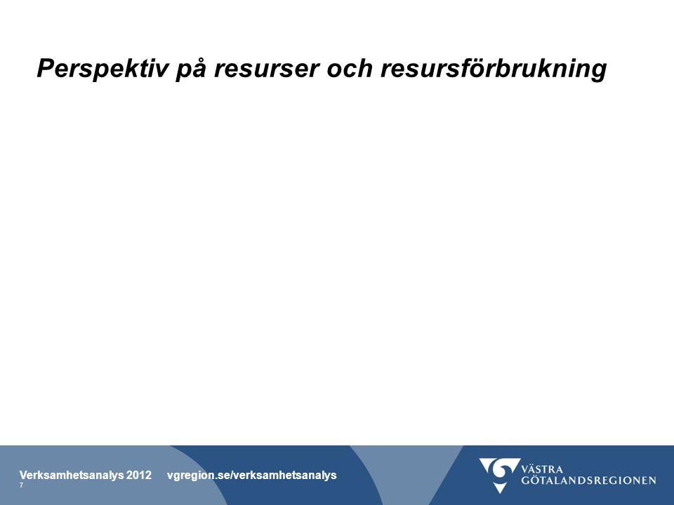 Perspektiv på resurser och resursförbrukning Verksamhetsanalys 2012 vgregion.se/verksamhetsanalys 7