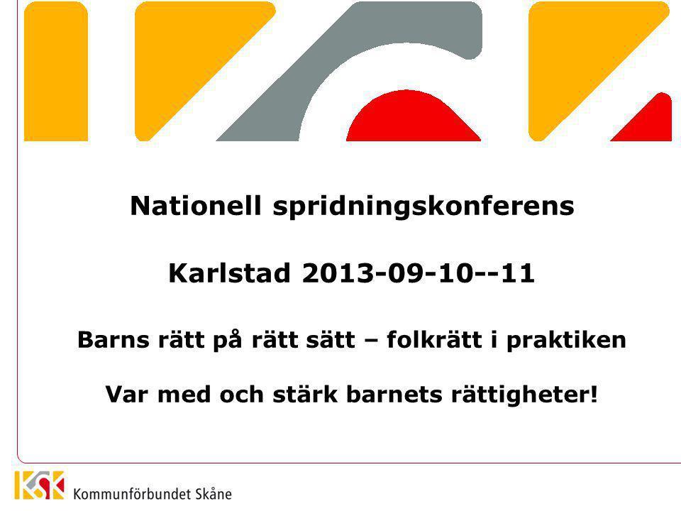 Nationell spridningskonferens Karlstad 2013-09-10--11 Barns rätt på rätt sätt – folkrätt i praktiken Var med och stärk barnets rättigheter!