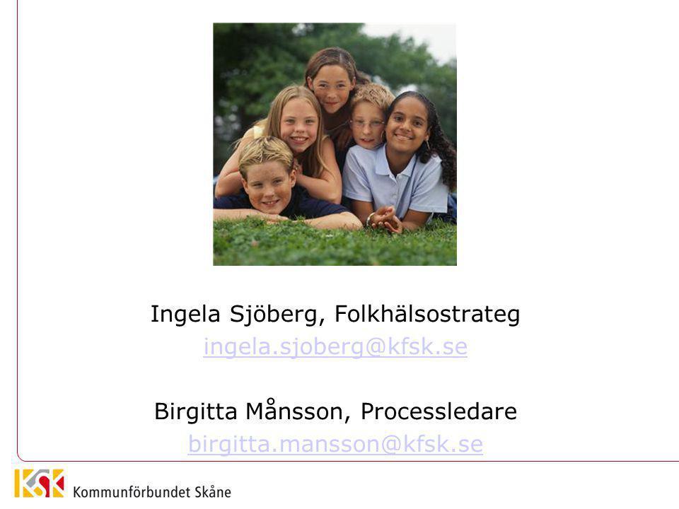 Ingela Sjöberg, Folkhälsostrateg ingela.sjoberg@kfsk.se Birgitta Månsson, Processledare birgitta.mansson@kfsk.se