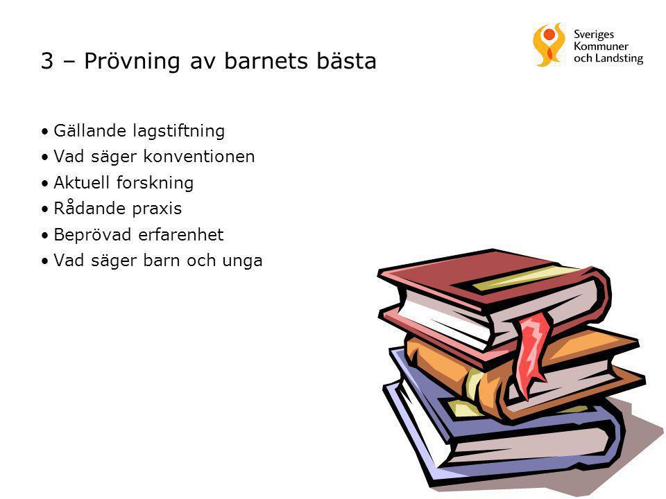 3 – Prövning av barnets bästa Gällande lagstiftning Vad säger konventionen Aktuell forskning Rådande praxis Beprövad erfarenhet Vad säger barn och unga