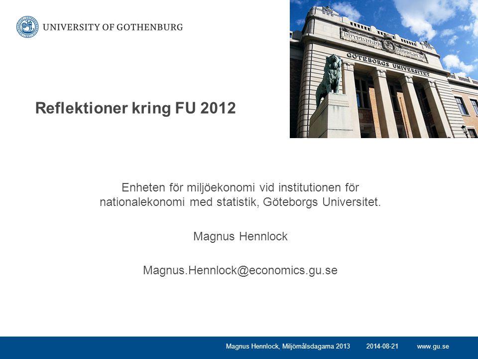 www.gu.se Reflektioner kring FU 2012 Enheten för miljöekonomi vid institutionen för nationalekonomi med statistik, Göteborgs Universitet.