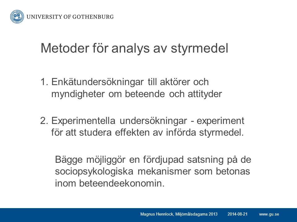 www.gu.se Metoder för analys av styrmedel 1.Enkätundersökningar till aktörer och myndigheter om beteende och attityder 2.Experimentella undersökningar - experiment för att studera effekten av införda styrmedel.