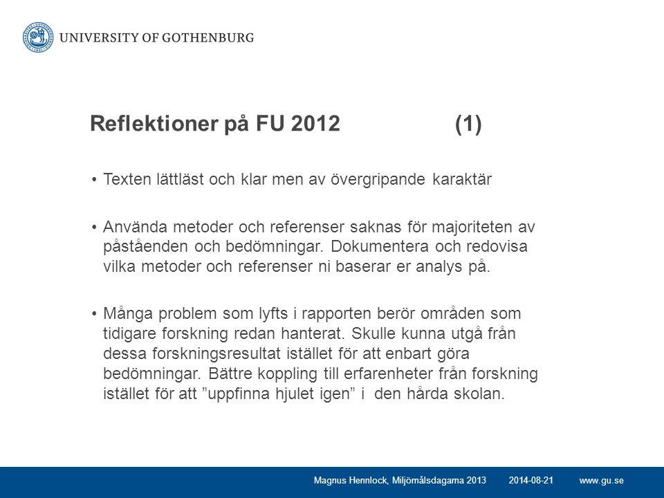 www.gu.se Reflektioner på FU 2012 (1) Texten lättläst och klar men av övergripande karaktär Använda metoder och referenser saknas för majoriteten av påståenden och bedömningar.
