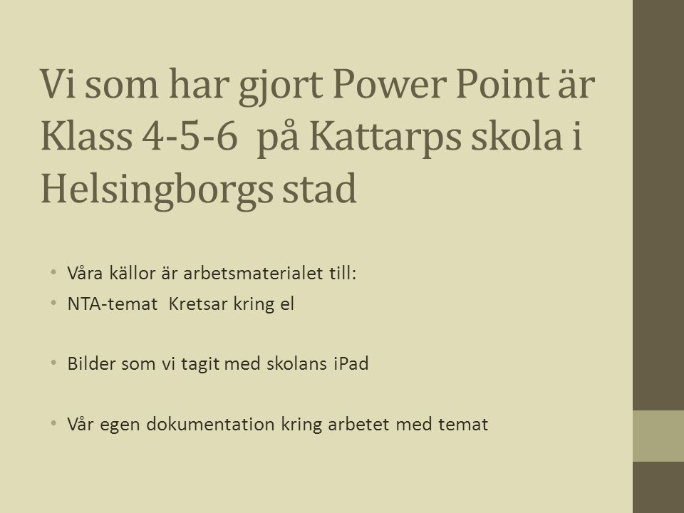 Vi som har gjort Power Point är Klass 4-5-6 på Kattarps skola i Helsingborgs stad Våra källor är arbetsmaterialet till: NTA-temat Kretsar kring el Bil