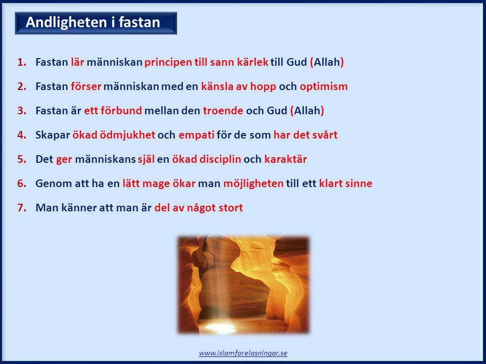 1.Fastan lär människan principen till sann kärlek till Gud (Allah) 2.Fastan förser människan med en känsla av hopp och optimism 3.Fastan är ett förbund mellan den troende och Gud (Allah) 4.Skapar ökad ödmjukhet och empati för de som har det svårt 5.Det ger människans själ en ökad disciplin och karaktär 6.Genom att ha en lätt mage ökar man möjligheten till ett klart sinne 7.Man känner att man är del av något stort Andligheten i fastan www.islamforelasningar.se