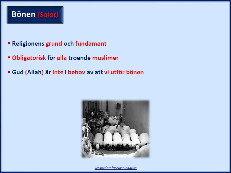 www.islamforelasningar.se Bönen (Salat)  Religionens grund och fundament  Obligatorisk för alla troende muslimer  Gud (Allah) är inte i behov av att vi utför bönen