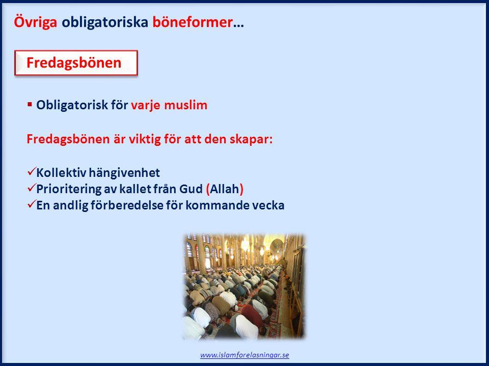 www.islamforelasningar.se Fredagsbönen  Obligatorisk för varje muslim Fredagsbönen är viktig för att den skapar: Kollektiv hängivenhet Prioritering av kallet från Gud (Allah) En andlig förberedelse för kommande vecka Övriga obligatoriska böneformer…
