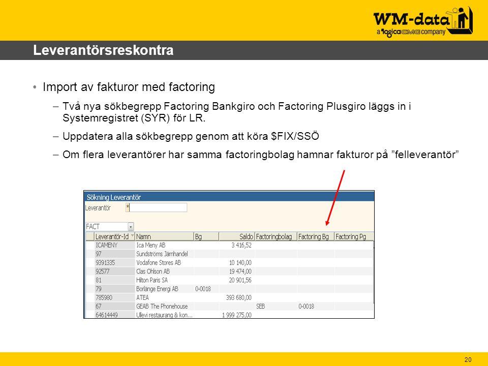 20 Leverantörsreskontra Import av fakturor med factoring –Två nya sökbegrepp Factoring Bankgiro och Factoring Plusgiro läggs in i Systemregistret (SYR) för LR.