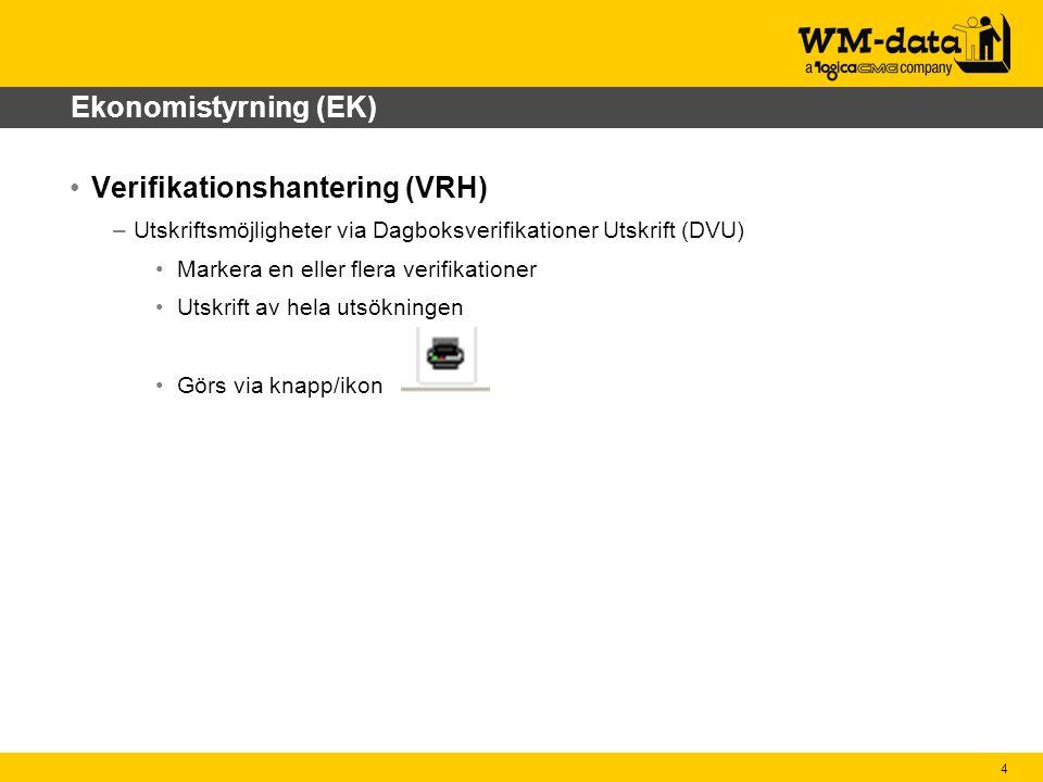 4 Ekonomistyrning (EK) Verifikationshantering (VRH) –Utskriftsmöjligheter via Dagboksverifikationer Utskrift (DVU) Markera en eller flera verifikationer Utskrift av hela utsökningen Görs via knapp/ikon