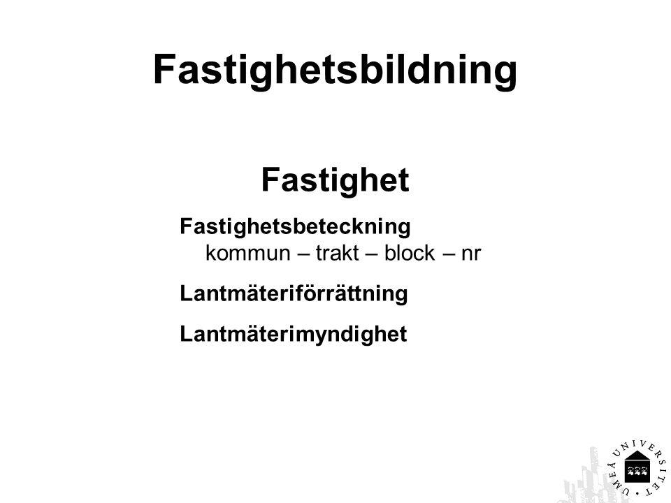 Fastighetsbildning Fastighet Fastighetsbeteckning kommun – trakt – block – nr Lantmäteriförrättning Lantmäterimyndighet