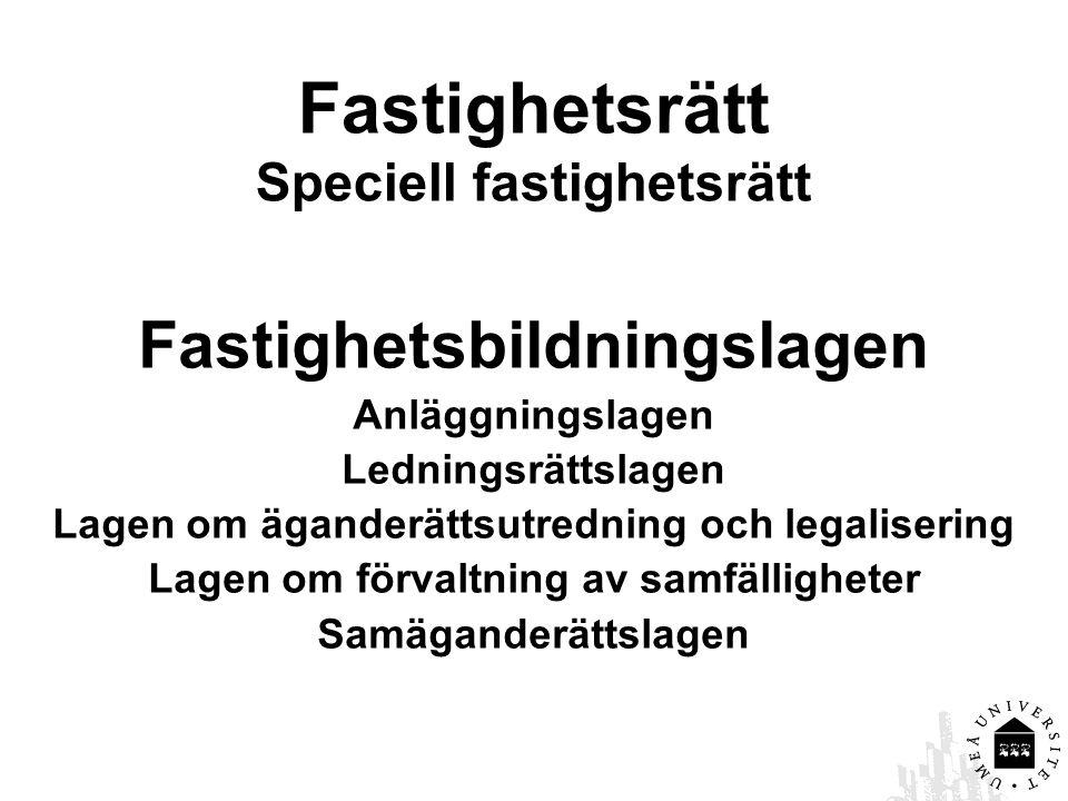 Fastighetsrätt Speciell fastighetsrätt Fastighetsbildningslagen Anläggningslagen Ledningsrättslagen Lagen om äganderättsutredning och legalisering Lag