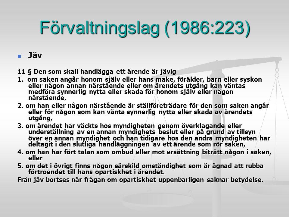 Förvaltningslag (1986:223) Jäv Jäv 11 § Den som skall handlägga ett ärende är jävig 1. om saken angår honom själv eller hans make, förälder, barn elle