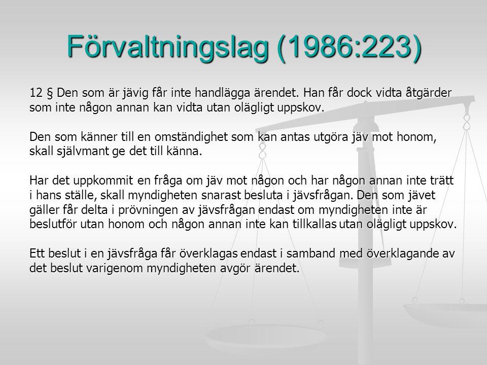 Förvaltningslag (1986:223) 12 § Den som är jävig får inte handlägga ärendet. Han får dock vidta åtgärder som inte någon annan kan vidta utan olägligt