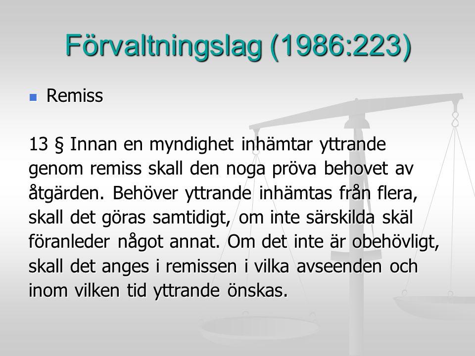 Förvaltningslag (1986:223) Remiss Remiss 13 § Innan en myndighet inhämtar yttrande genom remiss skall den noga pröva behovet av åtgärden. Behöver yttr