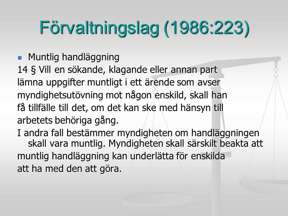 Förvaltningslag (1986:223) Muntlig handläggning Muntlig handläggning 14 § Vill en sökande, klagande eller annan part lämna uppgifter muntligt i ett är