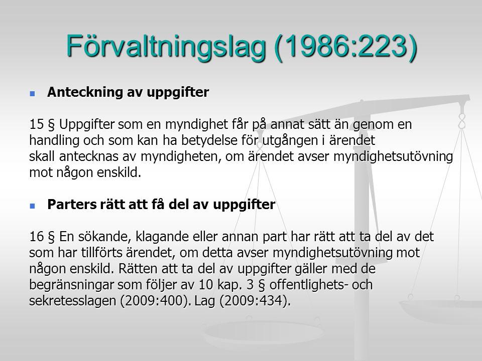 Förvaltningslag (1986:223) Anteckning av uppgifter Anteckning av uppgifter 15 § Uppgifter som en myndighet får på annat sätt än genom en handling och
