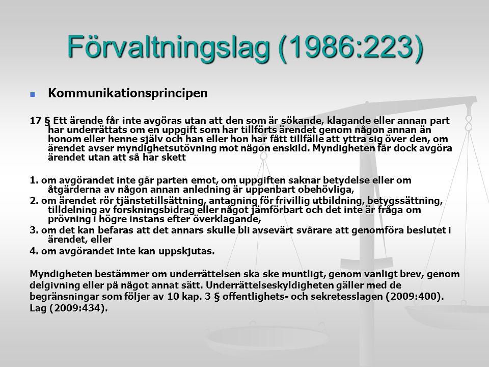 Förvaltningslag (1986:223) Kommunikationsprincipen Kommunikationsprincipen 17 § Ett ärende får inte avgöras utan att den som är sökande, klagande elle