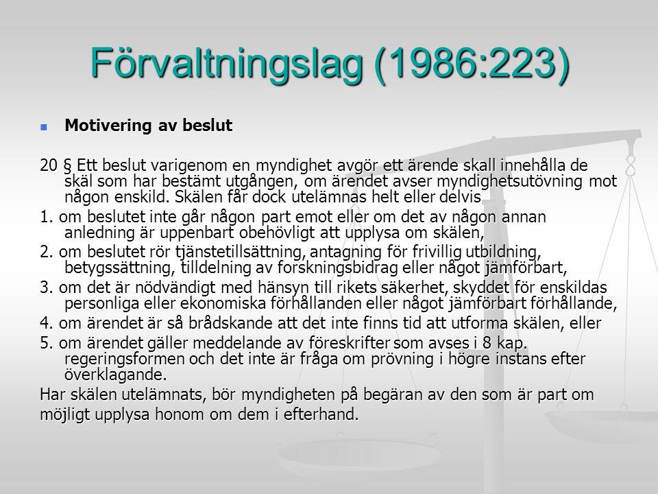 Förvaltningslag (1986:223) Motivering av beslut Motivering av beslut 20 § Ett beslut varigenom en myndighet avgör ett ärende skall innehålla de skäl s