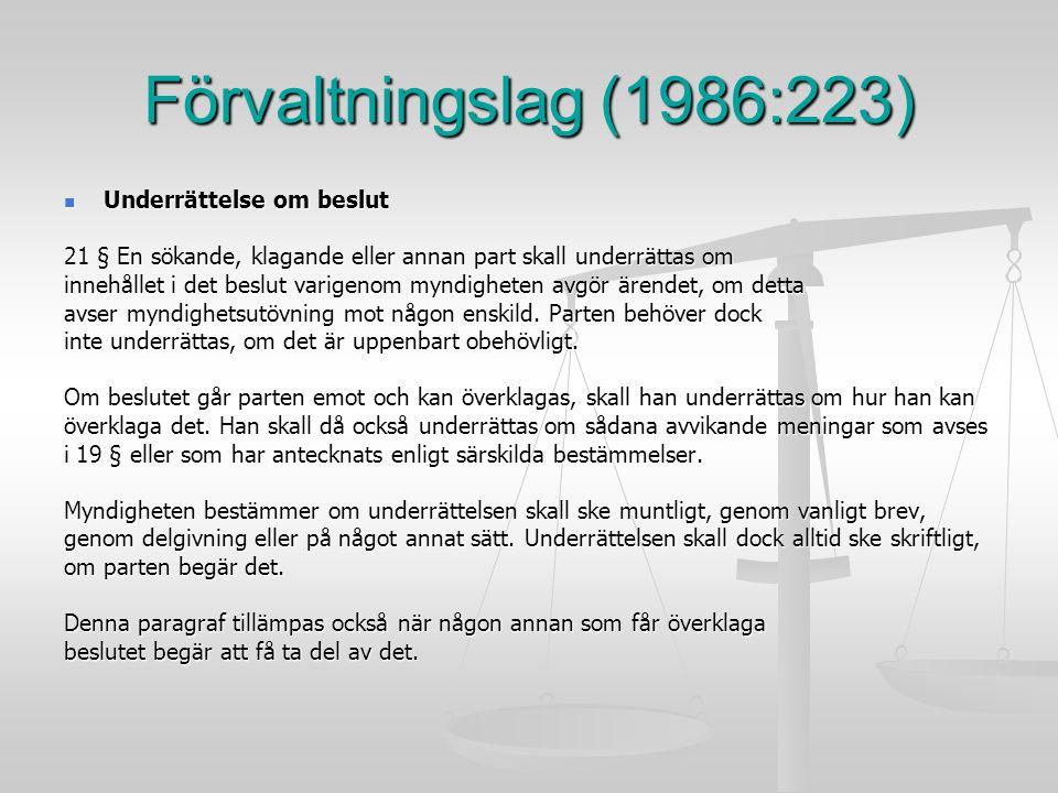 Förvaltningslag (1986:223) Underrättelse om beslut Underrättelse om beslut 21 § En sökande, klagande eller annan part skall underrättas om innehållet