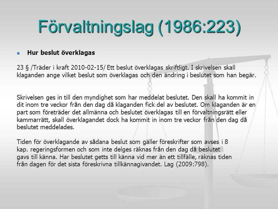 Förvaltningslag (1986:223) Hur beslut överklagas Hur beslut överklagas 23 § /Träder i kraft 2010-02-15/ Ett beslut överklagas skriftligt. I skrivelsen