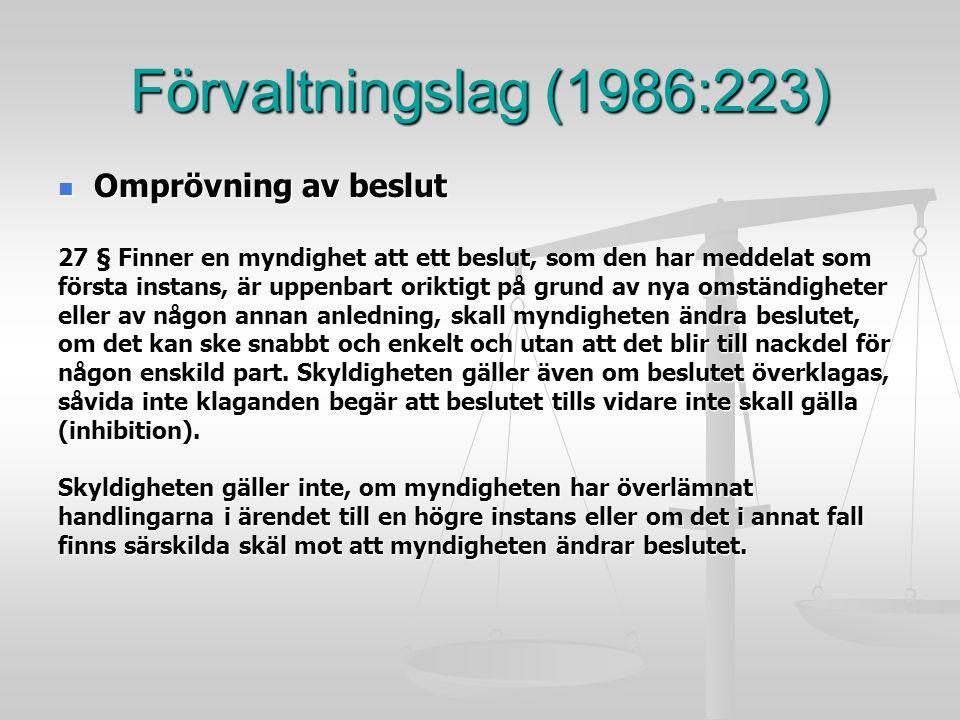 Förvaltningslag (1986:223) Omprövning av beslut Omprövning av beslut 27 § Finner en myndighet att ett beslut, som den har meddelat som första instans,