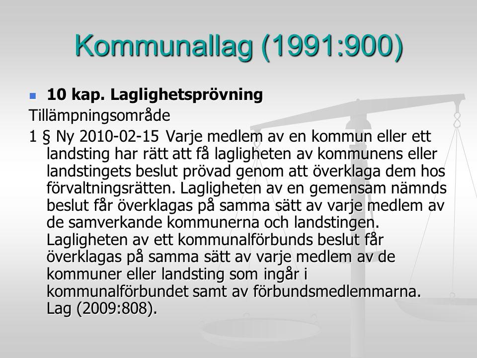 Kommunallag (1991:900) 10 kap. Laglighetsprövning 10 kap. LaglighetsprövningTillämpningsområde 1 § Ny 2010-02-15 Varje medlem av en kommun eller ett l