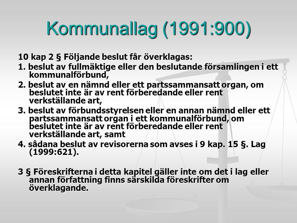 Kommunallag (1991:900) 10 kap 2 § Följande beslut får överklagas: 1. beslut av fullmäktige eller den beslutande församlingen i ett kommunalförbund, 2.