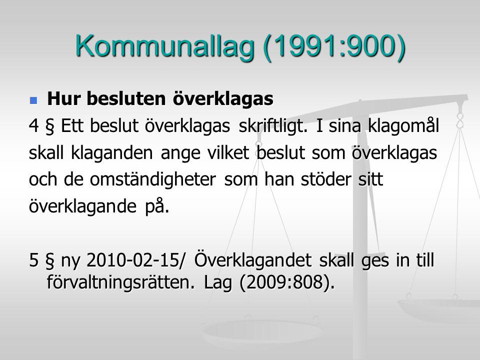 Kommunallag (1991:900) Hur besluten överklagas Hur besluten överklagas 4 § Ett beslut överklagas skriftligt. I sina klagomål skall klaganden ange vilk