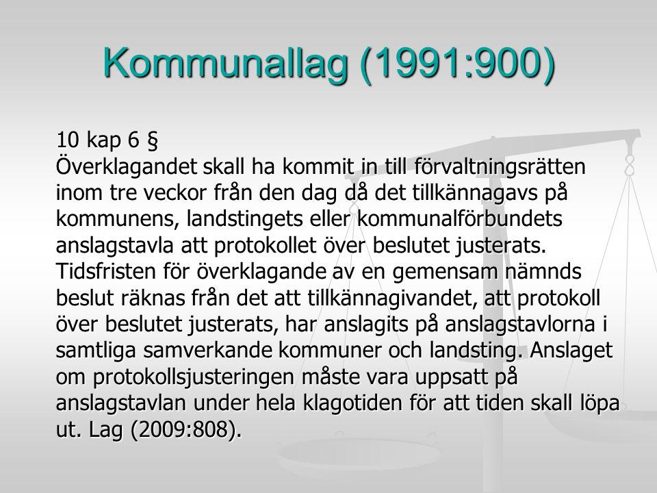 Kommunallag (1991:900) 10 kap 6 § Överklagandet skall ha kommit in till förvaltningsrätten inom tre veckor från den dag då det tillkännagavs på kommun
