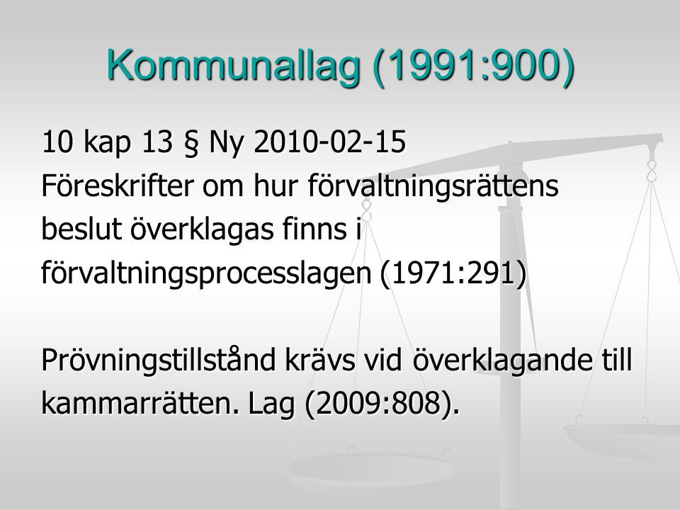 Kommunallag (1991:900) 10 kap 13 § Ny 2010-02-15 Föreskrifter om hur förvaltningsrättens beslut överklagas finns i förvaltningsprocesslagen (1971:291)