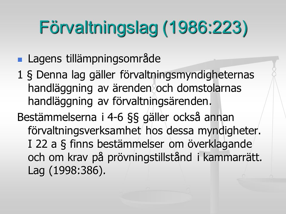 Förvaltningslag (1986:223) Lagens tillämpningsområde Lagens tillämpningsområde 1 § Denna lag gäller förvaltningsmyndigheternas handläggning av ärenden
