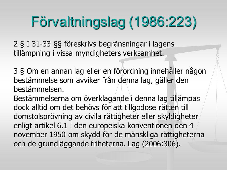 Förvaltningslag (1986:223) 2 § I 31-33 §§ föreskrivs begränsningar i lagens tillämpning i vissa myndigheters verksamhet. 3 § Om en annan lag eller en
