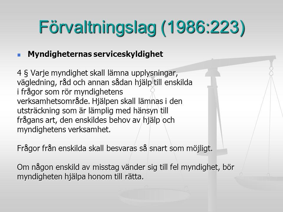 Förvaltningslag (1986:223) Myndigheternas serviceskyldighet Myndigheternas serviceskyldighet 4 § Varje myndighet skall lämna upplysningar, vägledning,