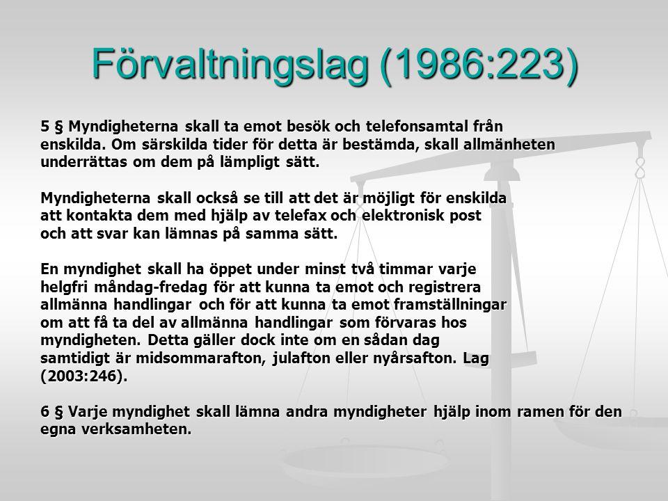 Förvaltningslag (1986:223) 5 § Myndigheterna skall ta emot besök och telefonsamtal från enskilda. Om särskilda tider för detta är bestämda, skall allm