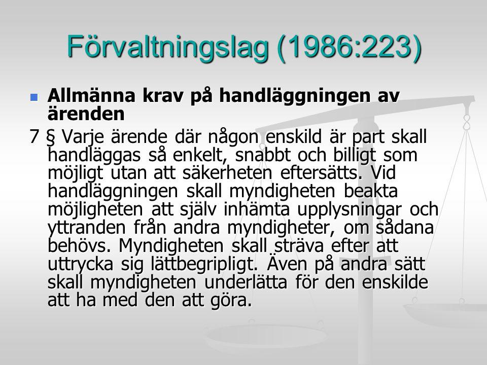 Förvaltningslag (1986:223) Allmänna krav på handläggningen av ärenden Allmänna krav på handläggningen av ärenden 7 § Varje ärende där någon enskild är