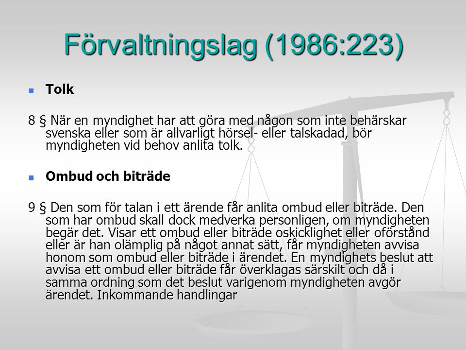 Förvaltningslag (1986:223) Tolk Tolk 8 § När en myndighet har att göra med någon som inte behärskar svenska eller som är allvarligt hörsel- eller tals