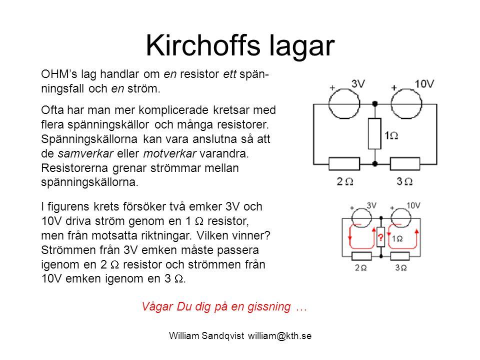 William Sandqvist william@kth.se Kirchhoffs strömlag Ohms lag måste kompletteras med en metod som tar hänsyn till hur kretsen är sammansatt.