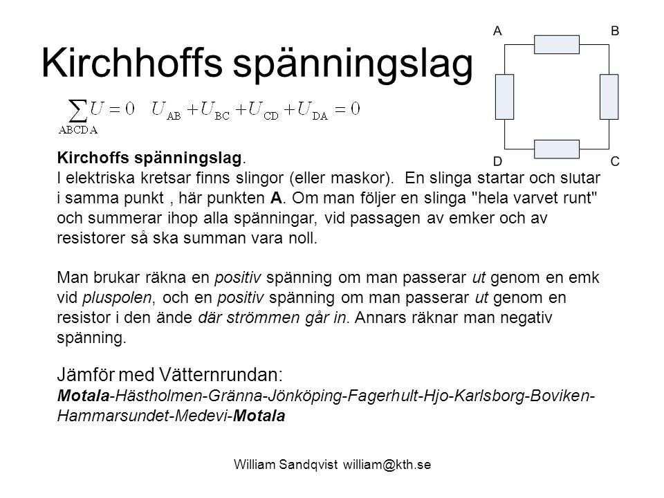 William Sandqvist william@kth.se Nodanalys … Uttrycken för grenströmmarna kan nu införas i strömekvationen: I 1 +I 2 +I 3 = 0 Lös den obekanta U A : Till sist, beräkna strömmarna I 1 I 2 I 3 :