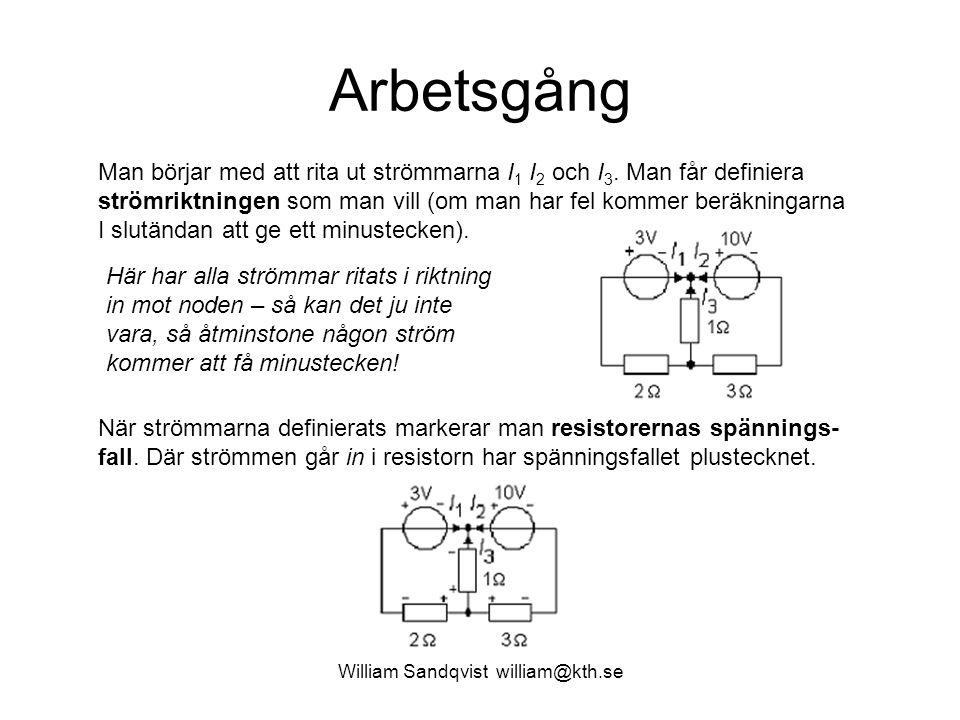 William Sandqvist william@kth.se Ekvationer Kirchoffs strömlag (summan av alla strömmar i en nod är 0, strömmar på väg in i noden tas med + -tecken, strömmar på väg ut ur noden tas med - -tecken).